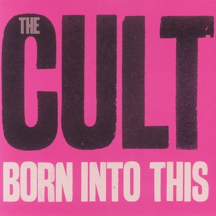 Cult, The - Born Into This
