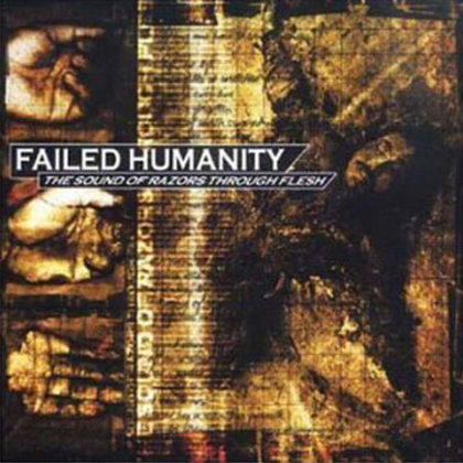 Failed Humanity - The Sound Of Razors Through Flesh