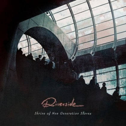 Riverside - Shrine Of New Generation Slaves