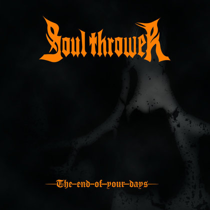 Soul Thrower - The End Of Your Days