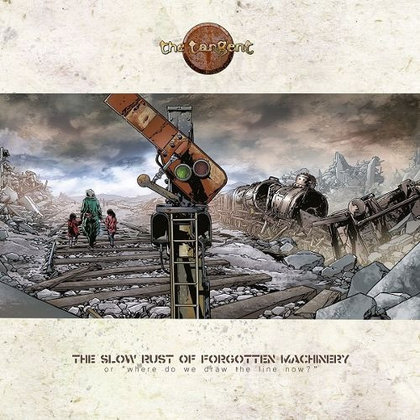 Tangent, The - The Slow Rust Of Forgotten Machinery